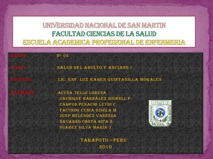 UNIVERSIDAD NACIONAL DE SAN MARTINFACULTAD CIENCIAS DE LA SALUDESCUELA ACADEMICA PROFESIONAL DE ENFERMERIA<br />Grupo     ...