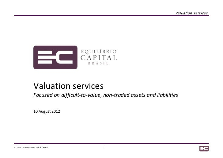 Valuation services                      Valuation services                      Focused on difficult-to-value, non-traded ...