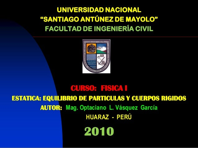 "UNIVERSIDAD NACIONAL        ""SANTIAGO ANTÚNEZ DE MAYOLO""         FACULTAD DE INGENIERÍA CIVIL                 CURSO: FISIC..."