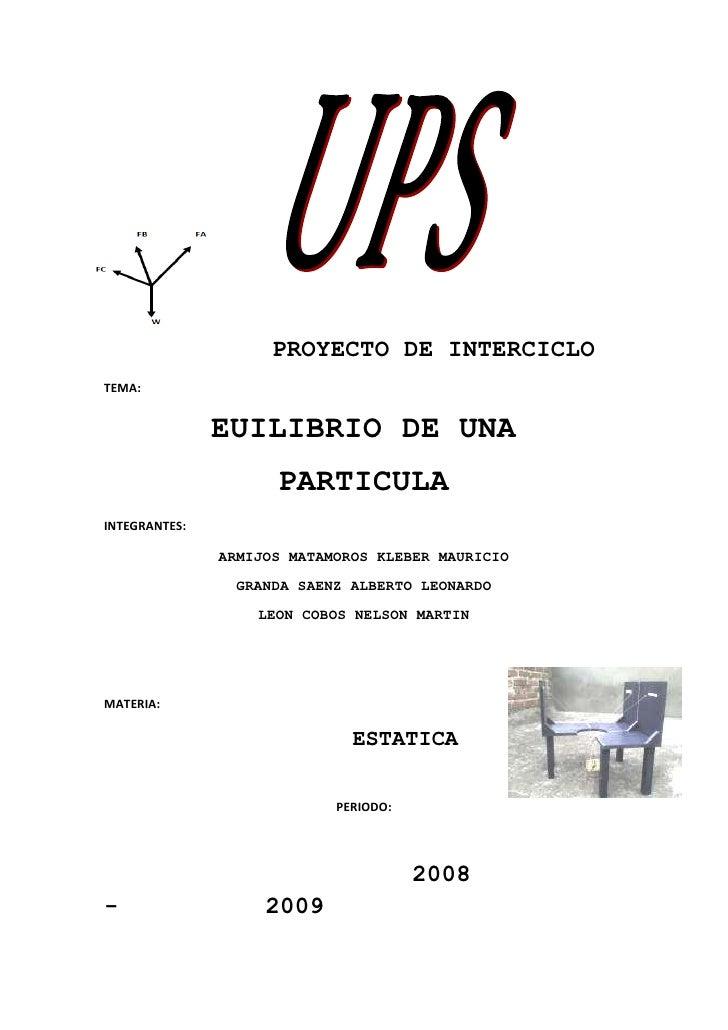 -365760-1905<br />PROYECTO DE INTERCICLO<br />TEMA:<br />EUILIBRIO DE UNA <br />PARTICULA <br />INTEGRANTES: <br />ARMIJOS...