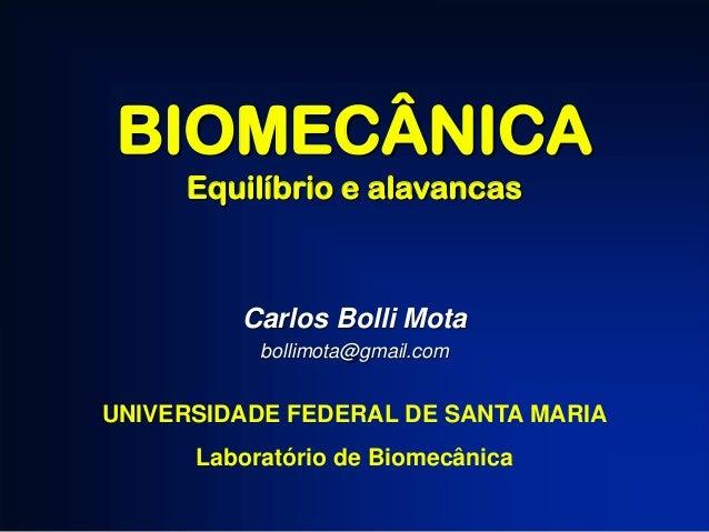 BIOMECÂNICA Equilíbrio e alavancas  Carlos Bolli Mota bollimota@gmail.com  UNIVERSIDADE FEDERAL DE SANTA MARIA Laboratório...