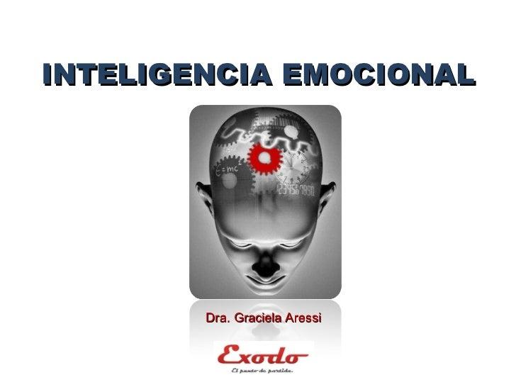 INTELIGENCIA EMOCIONAL Dra. Graciela Aressi