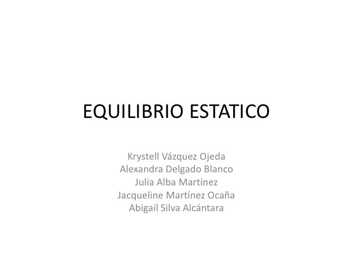 EQUILIBRIO ESTATICO <br />Krystell Vázquez Ojeda<br />Alexandra Delgado Blanco<br />Julia Alba Martínez<br />Jacqueline Ma...