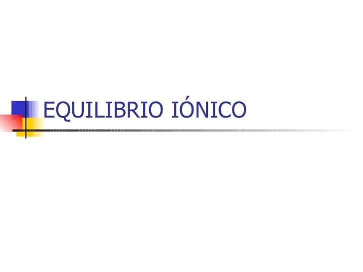 EQUILIBRIO IÓNICO