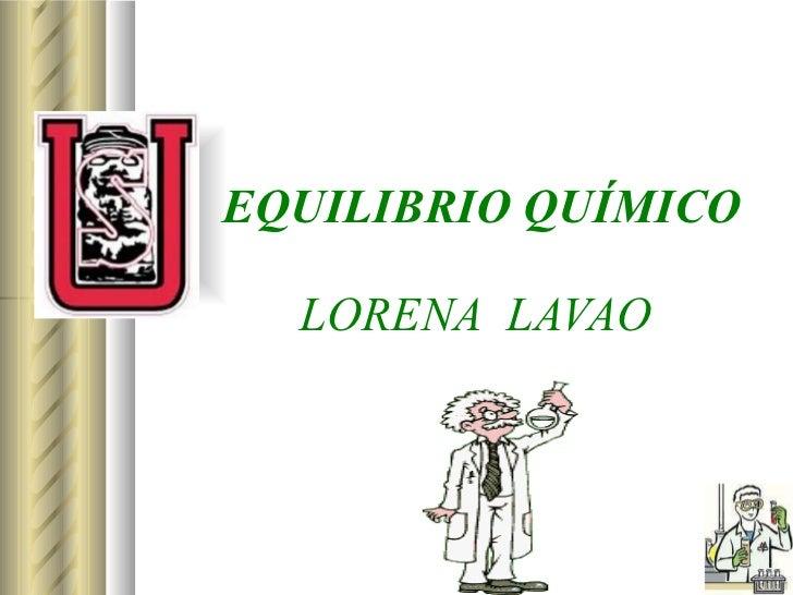 EQUILIBRIO QUÍMICO LORENA  LAVAO