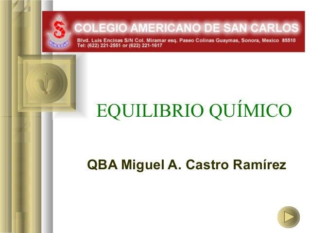 EQUILIBRIO QUÍMICOQBA Miguel A. Castro Ramírez