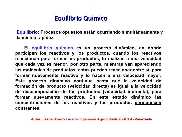 .                    Equilibrio QuímicoEquilibrio: Procesos opuestos están ocurriendo simultáneamente yla misma rapidez   ...