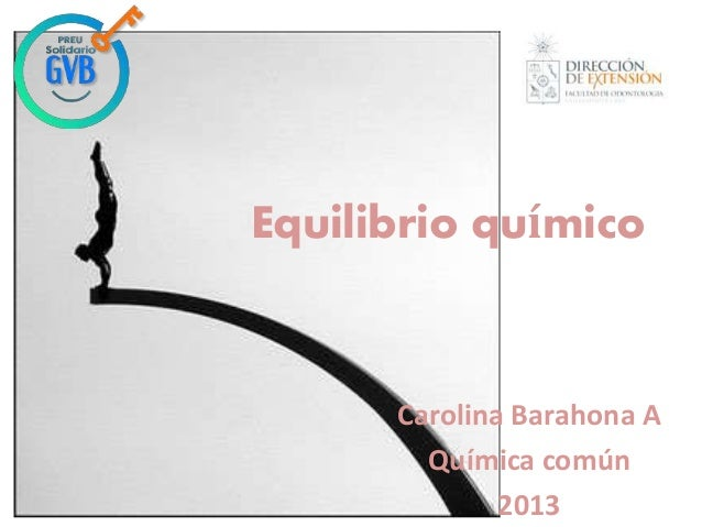 Equilibrio químico  Carolina Barahona A Química común 2013