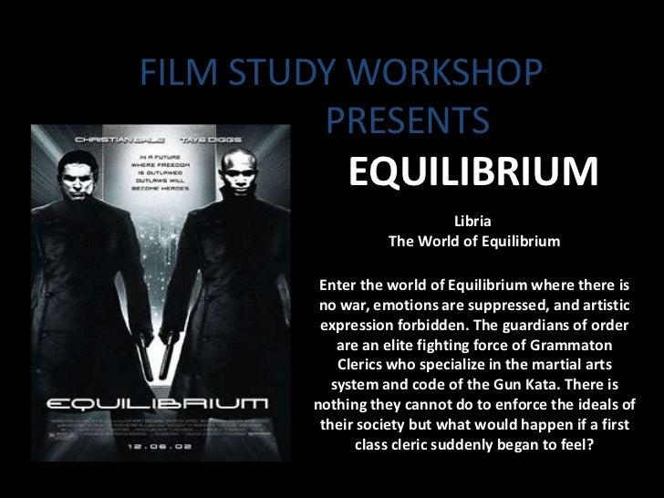FILM STUDY WORKSHOP         PRESENTS             EQUILIBRIUM                          Libria                  The World of...