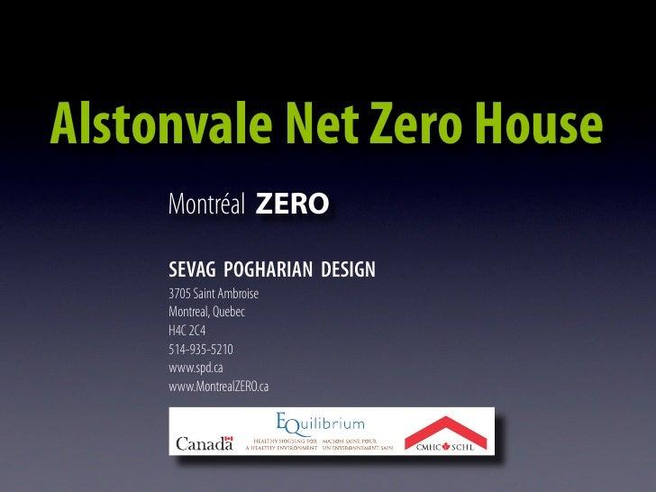 Alstonvale Net Zero House      Montréal ZERO       SEVAG POGHARIAN DESIGN      3705 Saint Ambroise      Montreal, Quebec  ...