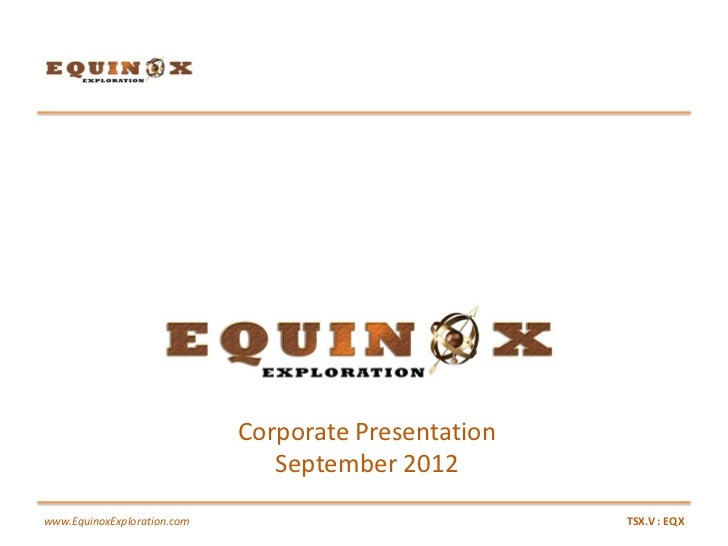 Corporate Presentation                                September 2012www.EquinoxExploration.com                            ...