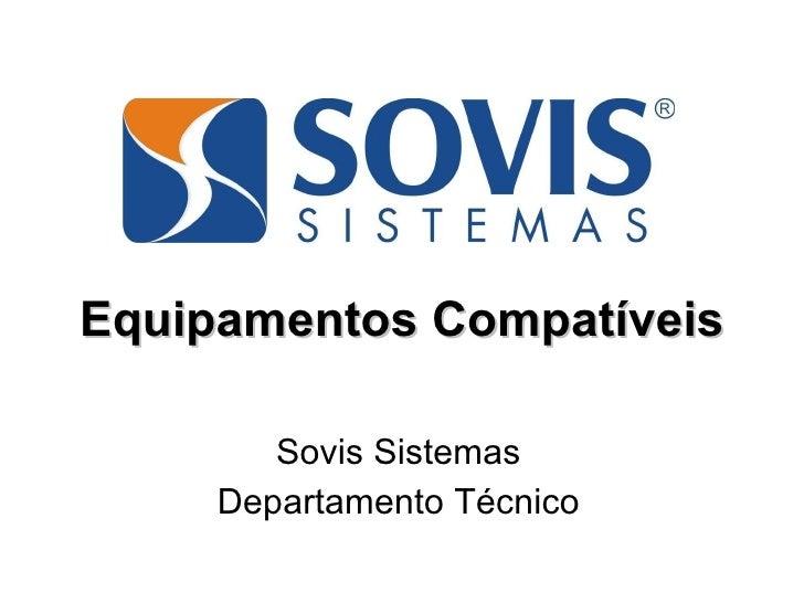 Equipamentos Compatíveis Sovis Sistemas Departamento Técnico