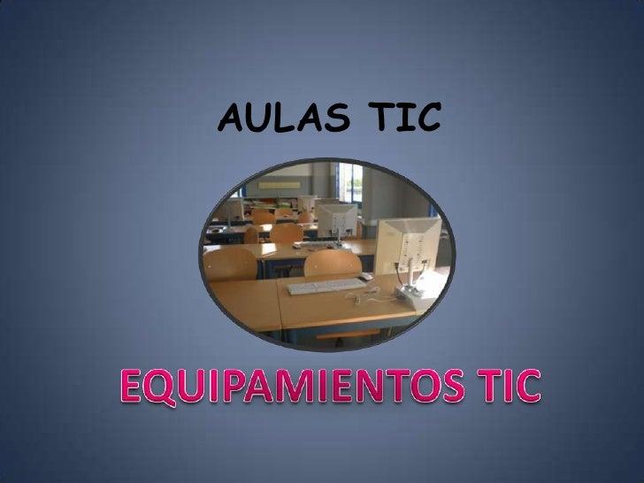 AULAS TIC<br />EQUIPAMIENTOS TIC<br />