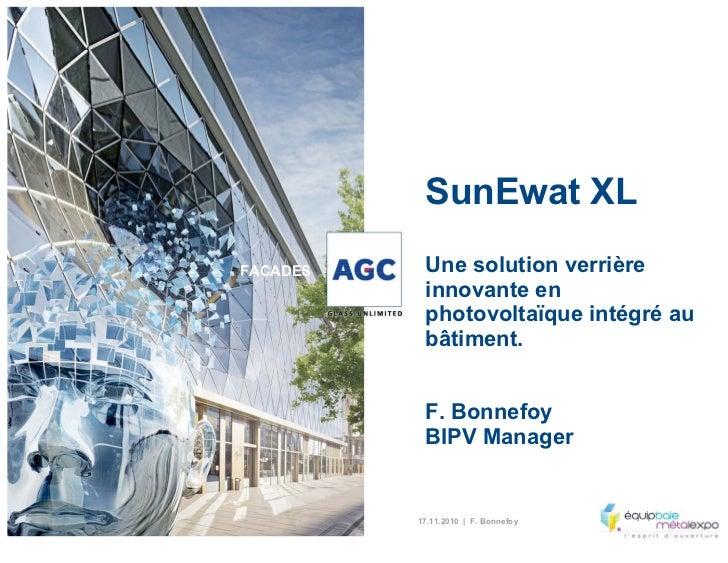 SunEwat XLFACADES    Une solution verrière           innovante en           photovoltaïque intégré au           bâtiment. ...