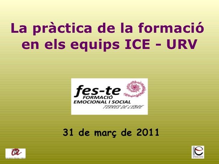 La pràctica de la formació  en els equips ICE - URV 31 de març de 2011