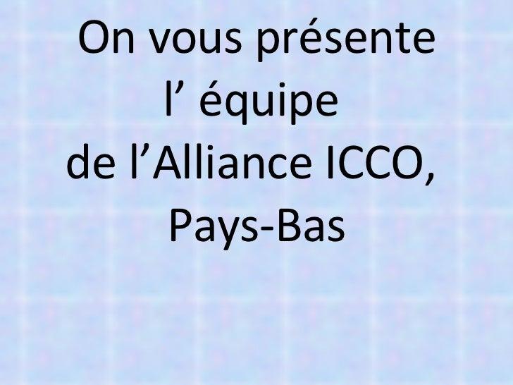 On vous présente l' équipe  de l'Alliance ICCO,  Pays-Bas
