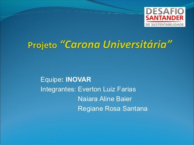 Equipe: INOVAR Integrantes: Everton Luiz Farias Naiara Aline Baier Regiane Rosa Santana