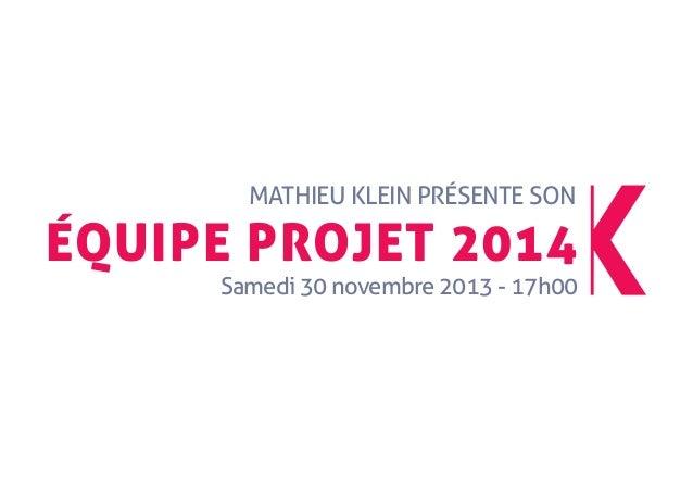 Mathieu klein préSente Son  équipe projet 2014 Samedi 30 novembre 2013 - 17h00