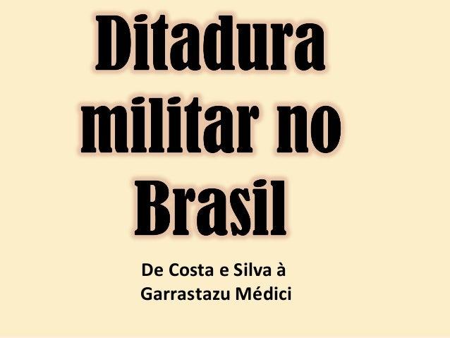De Costa e Silva à Garrastazu Médici