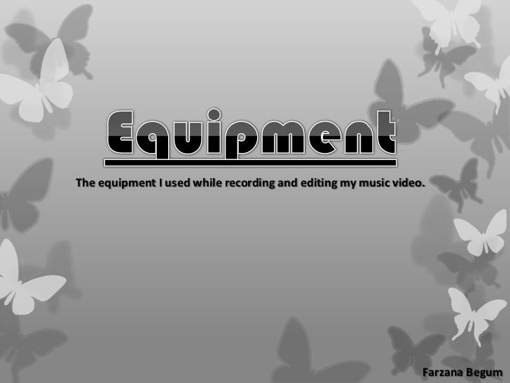 The equipment I used while recording and editing my music video.                                                          ...