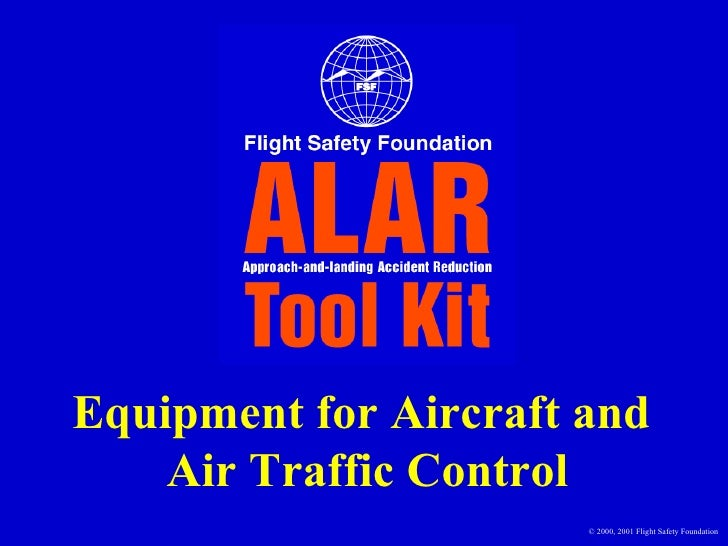 Equipment for Aircraft and  Air Traffic Control © 2000, 2001 Flight Safety Foundation