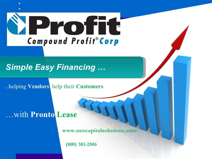 Simple Easy Financing … … with  Pronto  Lease www.neocapitalsolutions.com (800) 381-2506 ..helping  Vendors   help their  ...