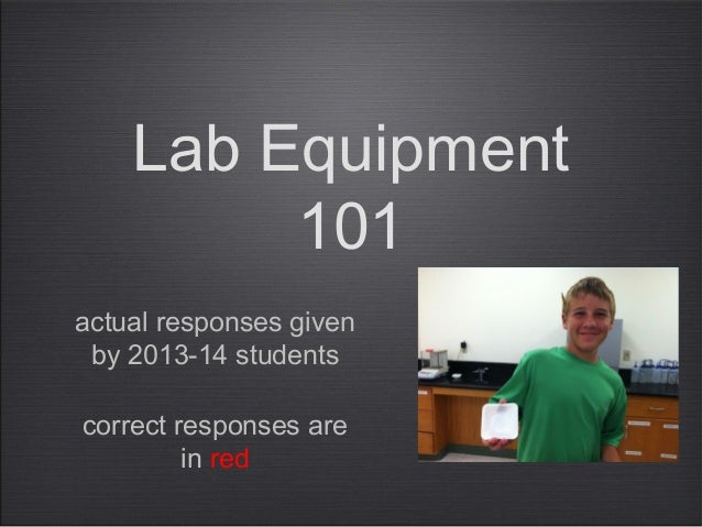 Lab Equipment 101 correct responses are in red actual responses given by 2013-14 students