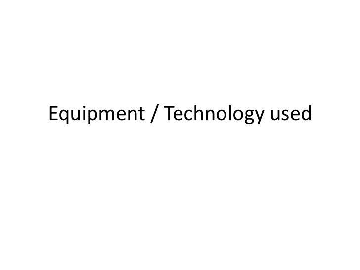 Equipment / Technology used