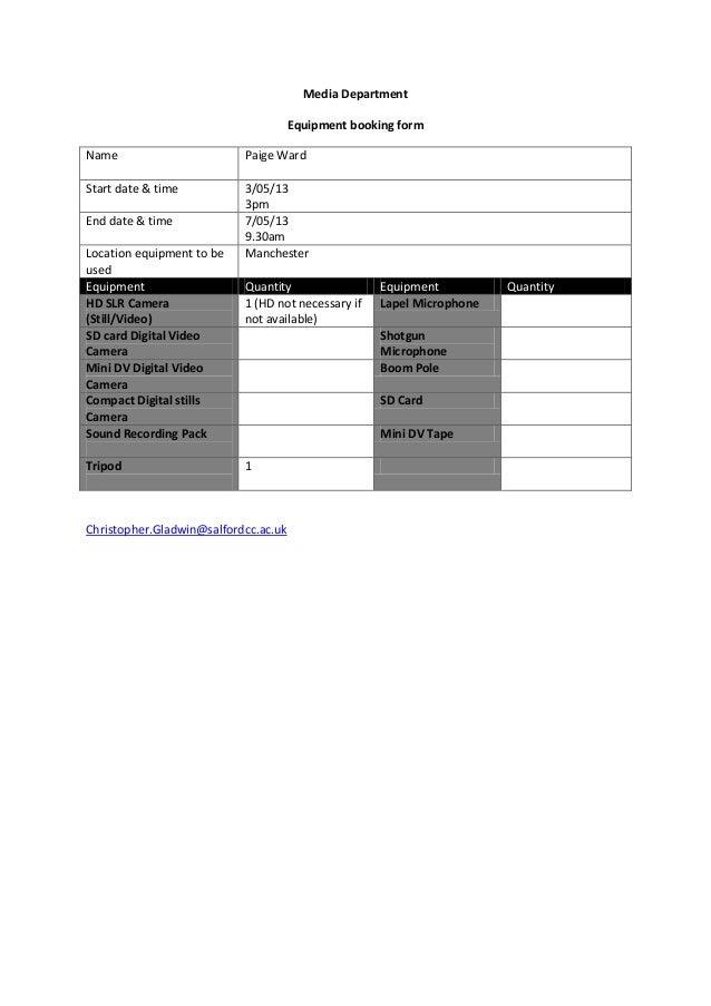 Media DepartmentEquipment booking formName Paige WardStart date & time 3/05/133pmEnd date & time 7/05/139.30amLocation equ...