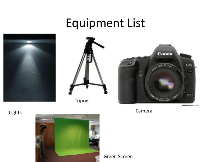 Equipment List          TripodLights                            Camera                   Green Screen