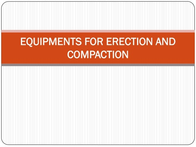 EQUIPMENTS FOR ERECTION AND COMPACTION