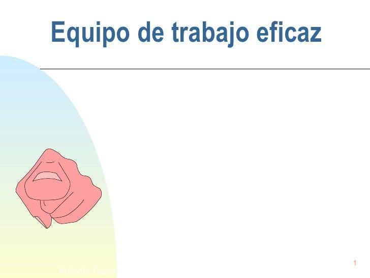 Equipo de  trabajo eficaz Antonio Caanto Moreno