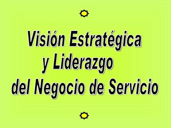 Visión Estratégica y Liderazgo del Negocio de Servicio