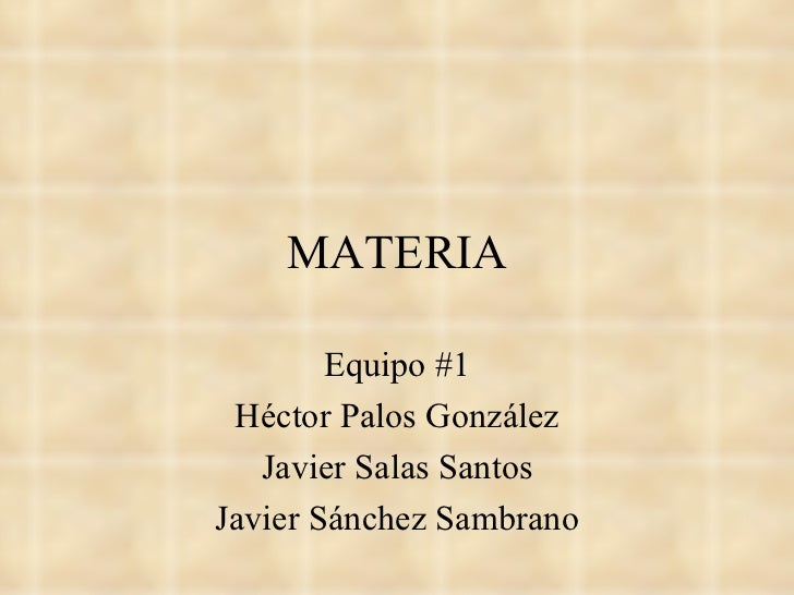 MATERIA Equipo #1 Héctor Palos González Javier Salas Santos Javier Sánchez Sambrano