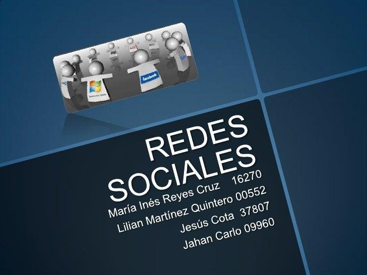 REDES SOCIALES<br />María Inés Reyes Cruz    16270<br />Lilian Martínez Quintero 00552<br />Jesús Cota  37807<br />Jahan C...