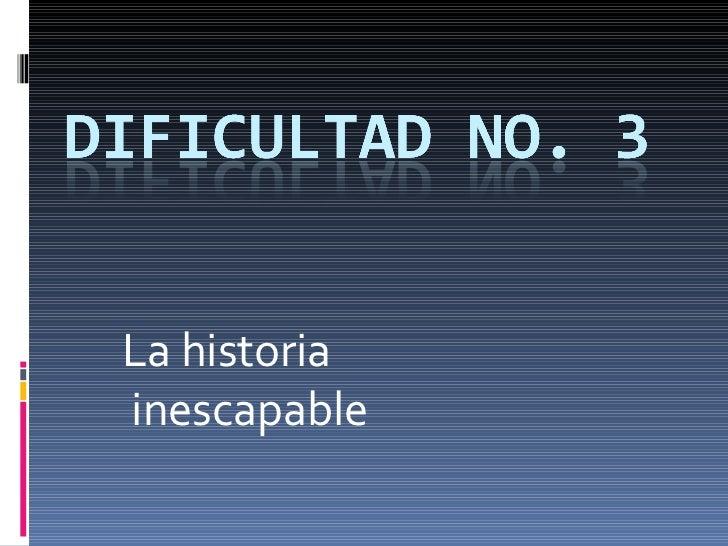 La historia inescapable