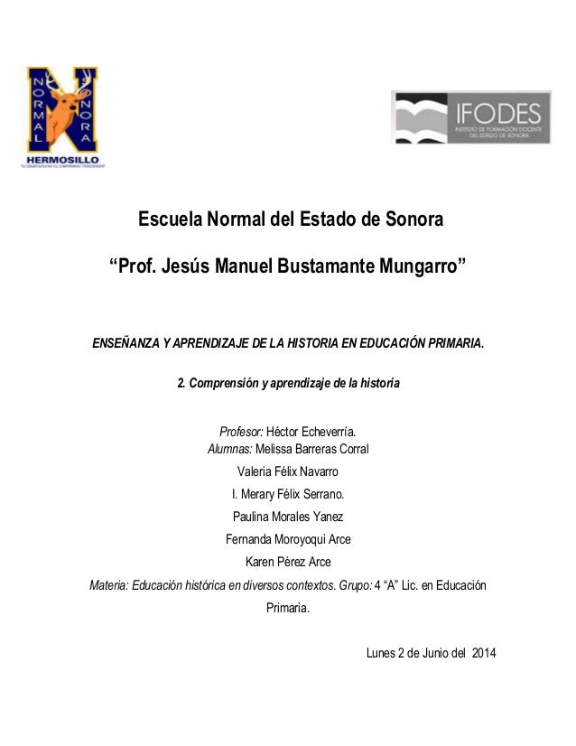 """Escuela Normal del Estado de Sonora """"Prof. Jesús Manuel Bustamante Mungarro"""" ENSEÑANZA Y APRENDIZAJE DE LA HISTORIA EN EDU..."""