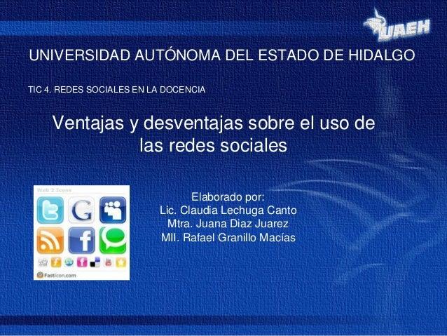 UNIVERSIDAD AUTÓNOMA DEL ESTADO DE HIDALGOTIC 4. REDES SOCIALES EN LA DOCENCIA    Ventajas y desventajas sobre el uso de  ...