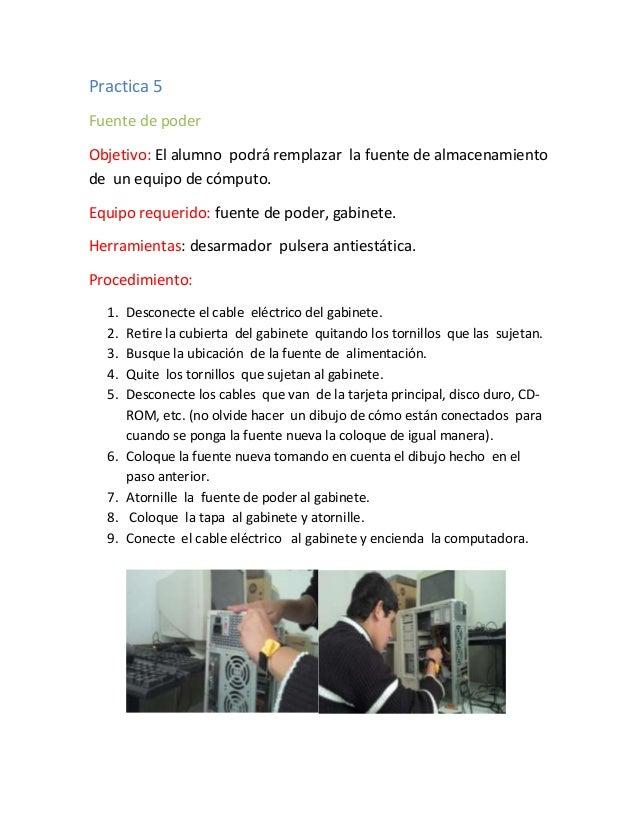 Practica 5Fuente de poderObjetivo: El alumno podrá remplazar la fuente de almacenamientode un equipo de cómputo.Equipo req...