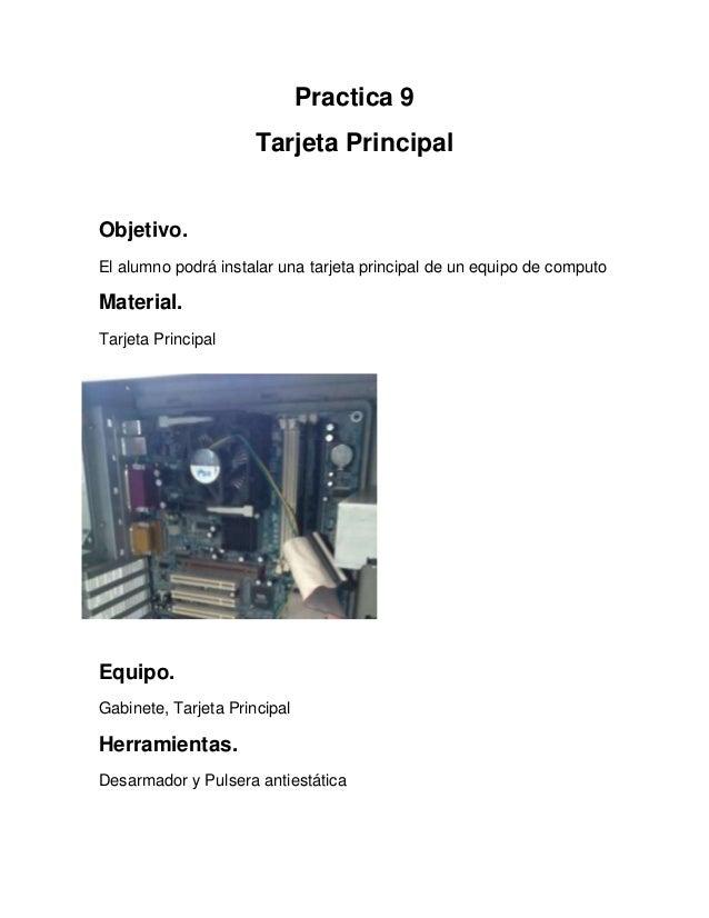 Practica 9                      Tarjeta PrincipalObjetivo.El alumno podrá instalar una tarjeta principal de un equipo de c...