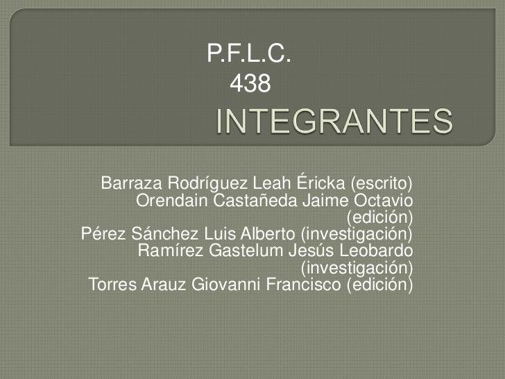 P.F.L.C.                 438  Barraza Rodríguez Leah Éricka (escrito)       Orendain Castañeda Jaime Octavio              ...