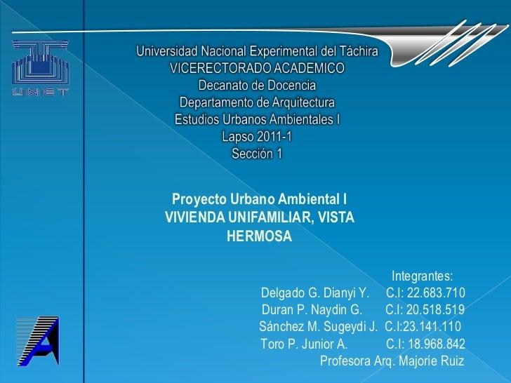 Proyecto Urbano Ambiental IVIVIENDA UNIFAMILIAR, VISTA         HERMOSA                                     Integrantes:   ...