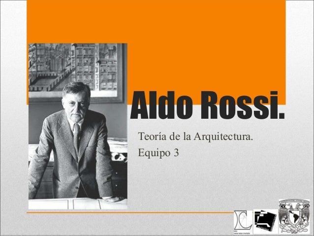 Aldo Rossi. Teoría de la Arquitectura. Equipo 3