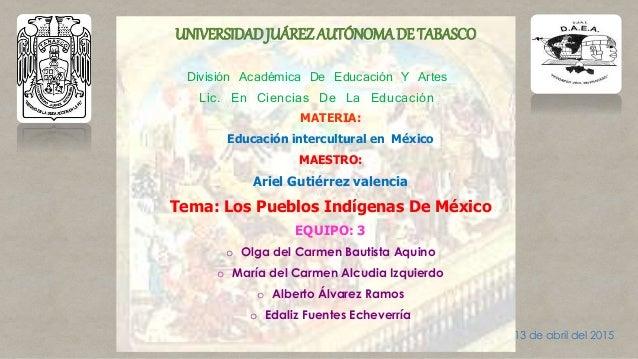 MATERIA: Educación intercultural en México MAESTRO: Ariel Gutiérrez valencia Tema: Los Pueblos Indígenas De México EQUIPO:...