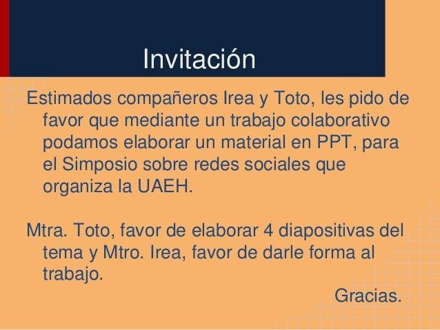 InvitaciónEstimados compañeros Irea y Toto, les pido de favor que mediante un trabajo colaborativo podamos elaborar un mat...