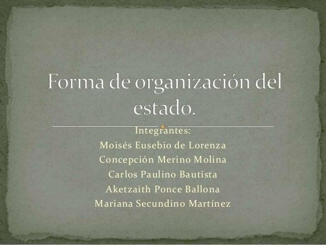 Integrantes: Moisés Eusebio de Lorenza Concepción Merino Molina Carlos Paulino Bautista Aketzaith Ponce Ballona Mariana Se...