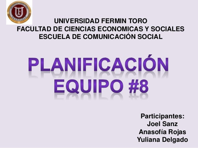 Participantes: Joel Sanz Anasofía Rojas Yuliana Delgado UNIVERSIDAD FERMIN TORO FACULTAD DE CIENCIAS ECONOMICAS Y SOCIALES...