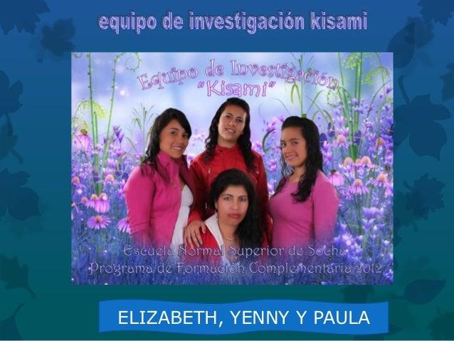 ELIZABETH, YENNY Y PAULA