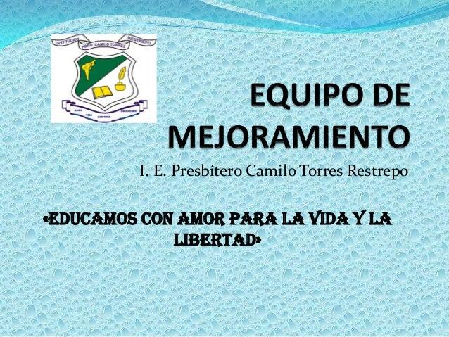 I. E. Presbítero Camilo Torres Restrepo«Educamos con amor para la vida y la             libertad»