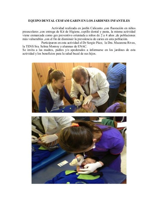 EQUIPO DENTAL CESFAM GARIN EN LOS JARDINES INFANTILESActividad realizada en jardín Calicanto ,con fluoración en niñosprees...